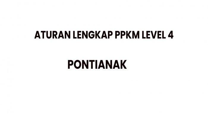 Aturan Lengkap PPKM Level 4 Pontianak yang Berlaku hingga Minggu 25 Juli 2021