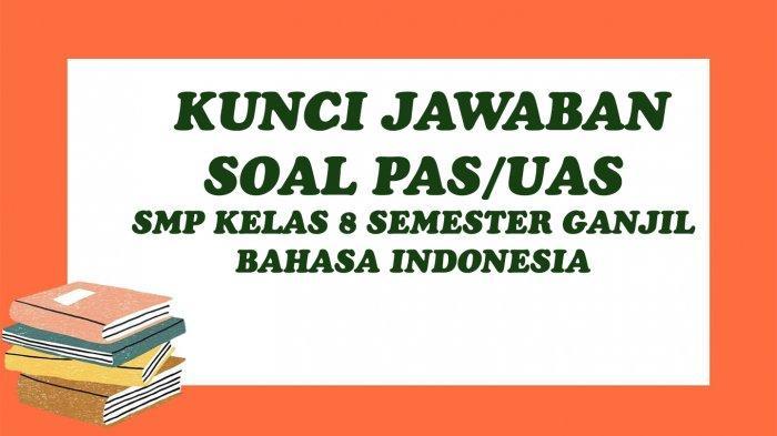Contoh Soal Pas Kelas 8 Semester 1 Bahasa Indonesia Lengkap Kunci Jawaban Uas Smp Mts 2020 Tribun Pontianak