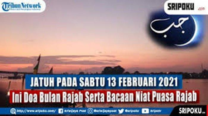 Doa Niat Puasa Bulan Rajab 13 Februari 2021 Lengkap Bacaan Doa Bulan Rajab 2021 1 Rajab 1442 H