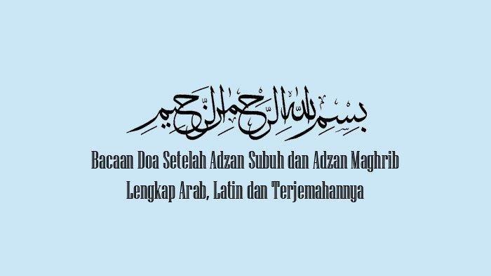 DOA Setelah Adzan Subuh Arab Latin Lengkap, Cek Juga Arti Doa Sesudah Adzan