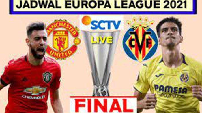 Final Liga Eropa, Cek Jadwal Final Europa League SCTV Manchester United vs Villarreal Live SCTV