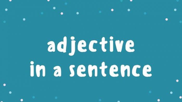 Apa itu Kata Sifat atau Adjektiva ? Apa Ciri-ciri Kata Sifat dan Fungsi Kata Sifat ?