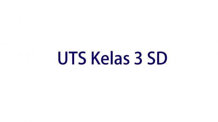 Kunci Jawaban UTS PTS Kelas 3 SD Ulangan Tengah Semester 1