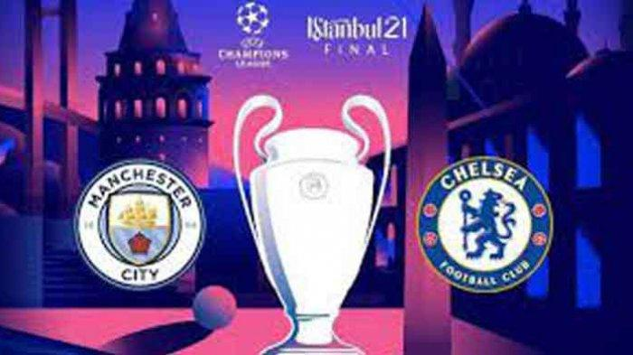 LIVE STREAMING Final Liga Champions Chelsea Vs Man City & Skor Chelsea vs Madrid Man City Vs PSG