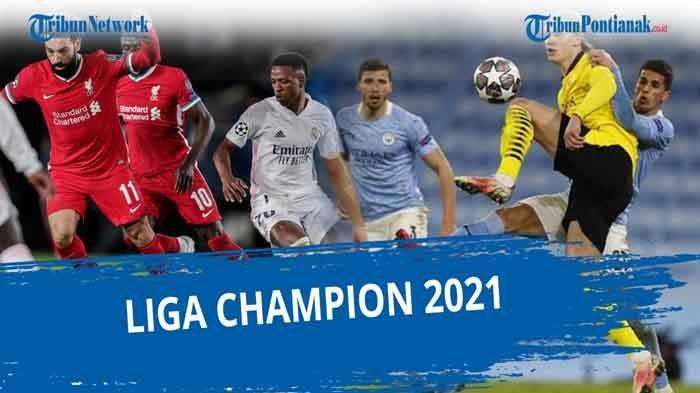 Jadwal Leg 2 Liga Champion 2021 Lengkap hingga Final Mulai 14 April 2021 Jam 02.00 Live SCTV Sport