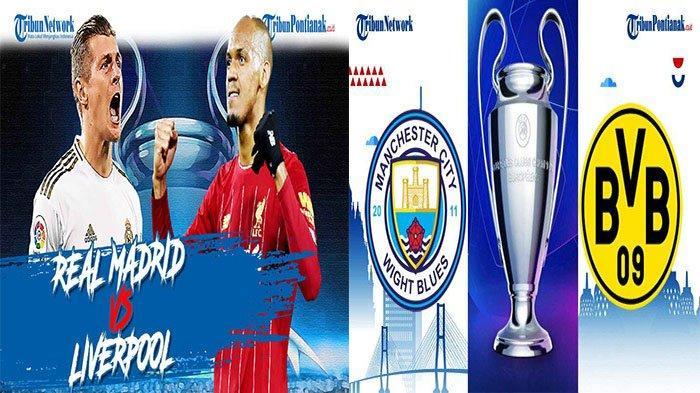 Jadwal Liga Champion Dini Hari Nanti Real Madrid VS Liverpool Manchester City VS Borussia Dortmund