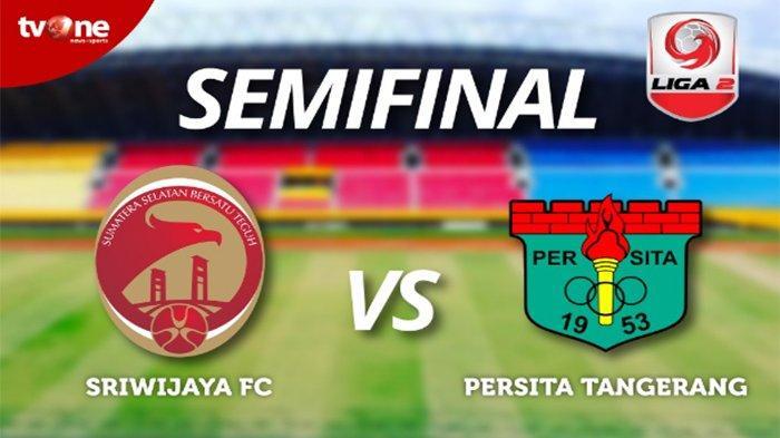 Jadwal Live Semifinal Liga 2 Live TVOne Persita Vs Sriwijaya FC dan LIVE Persiraja Vs Persik
