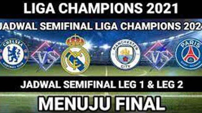 Jadwal Semifinal Liga Champion 2021 Leg 2 Man City vs PSG Chelsea vs Real Madrid Live SCTV dan Vidio