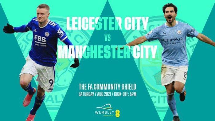 Jam Tayang Leicester City vs Manchester City Final Piala Community Shield Lengkap Prediksi Skor H2H