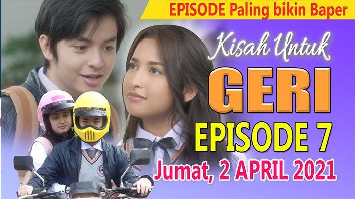 Nonton Episode 7 Kisah Untuk Geri Tinggak Klik Link weTV/Iflix, Tonton Episode 1-9 Full Tiap Jumat
