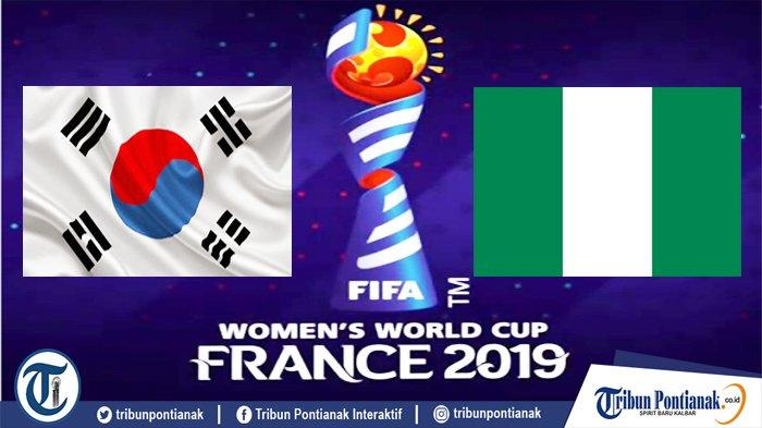 Live Streaming World Cup Women 2019   Korea Selatan Vs Nigeria, Laga Hidup-Mati Grup A Jam 20.00 WIB