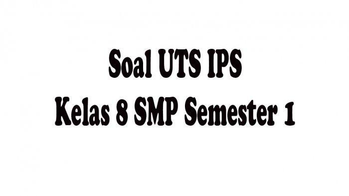 SOAL UTS IPS Kelas 8 SMP Semester 1 dan Kunci Jawaban Soal Pilihan Ganda & Essay
