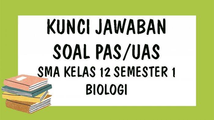 Soal Biologi Kelas 12 Semester 1 Dan Pembahasannya