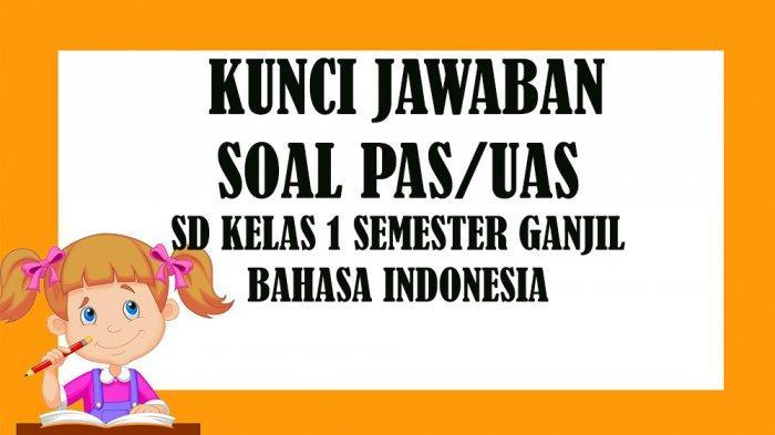KUNCI JAWABAN Soal Latihan Penilaian Akhir Semester PAS / UAS SD Kelas 1 Semester 1 Bahasa Indonesia