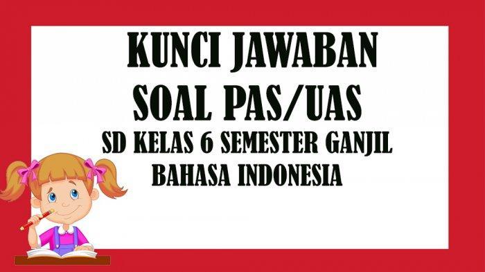 Kunci Jawaban Soal Latihan Penilaian Akhir Semester Pas Uas Sd Kelas 6 Bahasa Indonesia Semester 1 Tribun Pontianak