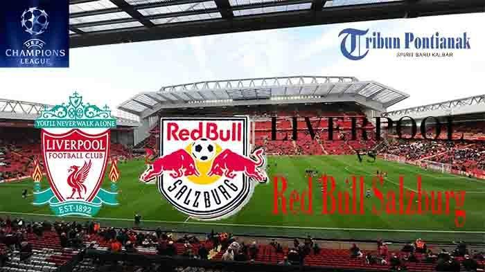 LIVE Streaming Liga Champion Liverpool Vs Red Bull Salzburg | Prediksi Line Up Hingga Skor