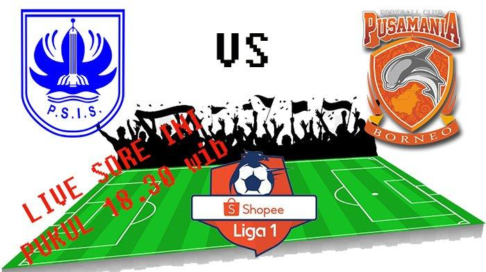 LINE UP PSIS Semarang Vs Borneo FC Shopee Liga 1 Live Indosiar, Head to Head Hingga Prediksi Skor