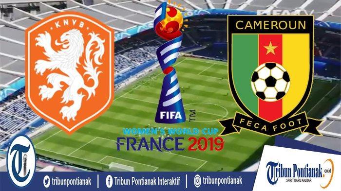 LIVE STREAMING Belanda Vs Kamerun   LIVE SCORE World Cup Women 2019 Prancis Jam 20.00 WIB Malam Ini