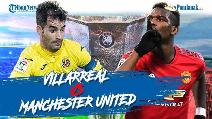 GOLL! HASIL VILLAREAL Vs Manchester United Europa League Tadi Malam 27 Mei & Skor MU Vs Villareal