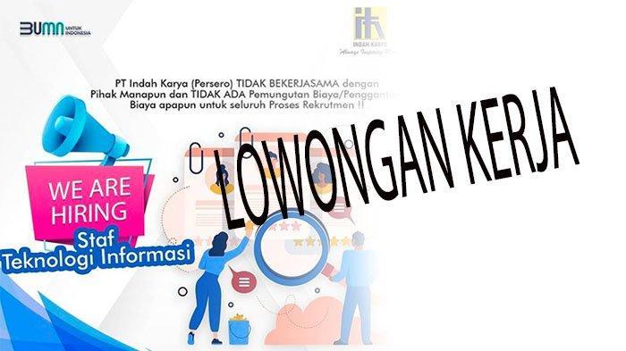 LOWONGAN KERJA BUMN 2021 Terbaru, Sedang Dibuka Loker BUMN 2021 Rekrutmen Karyawan di PT Indah Karya