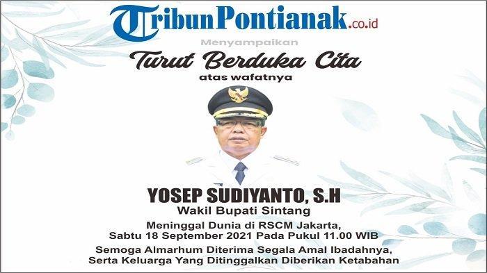 Manajemen Tribun Pontianak turut berduka cita atas meninggalnya Wakil Bupati Sintang, Yosep Sudiyanto, S.H.