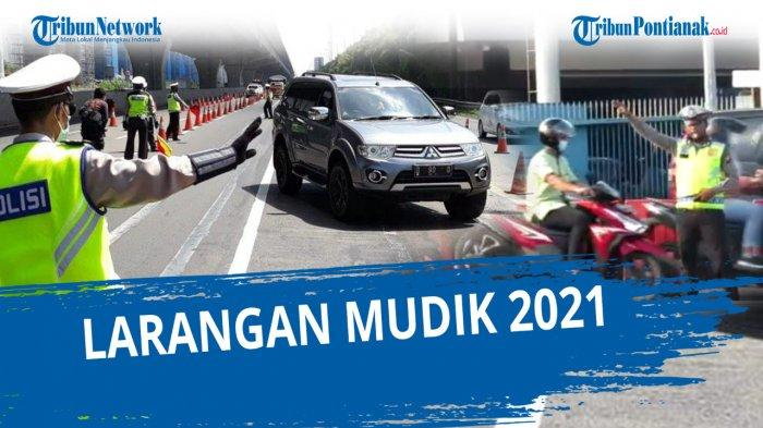 MULAI Besok Larangan Mudik Diberlakukan Seluruh Indonesia Kamis 6 Mei 2021, Apa Sanksi Nekat Mudik?