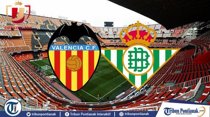 Starting Eleven Valencia vs Real Betis, Penentu Lawan Barcelona di Final Copa del Rey