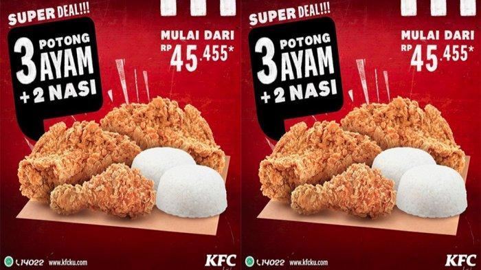 Promo Kfc Terbaru Oktober 2020 Paket Super Deal 3 Potong Ayam Kfc 2 Nasi Mulai Rp 45 455 Saja Tribun Pontianak