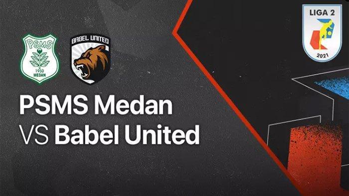 Live Hasil PSMS Medan vs Babel United Sekarang Liga 2 Indonesia 2021 Grup A