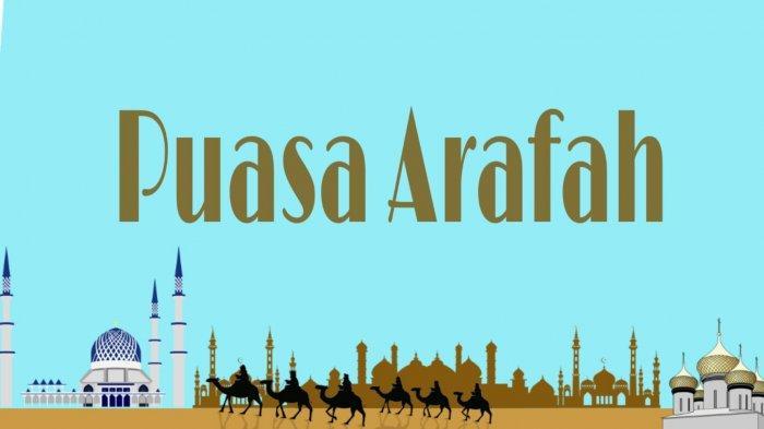 PUASA 1 Hari Sebelum Hari Raya Idul Adha Disebut Puasa Arafah, Inilah Bacaan Niat Doa & Keutamaannya