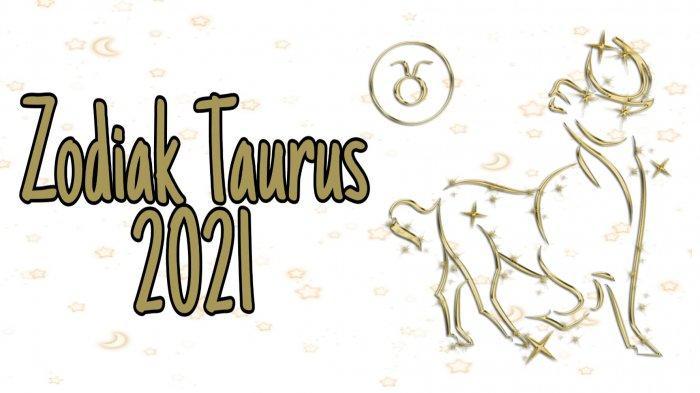 ZODIAK 2021 - Ramalan Zodiak Taurus Kehidupan Karier hingga Cinta, Perubahan Besar hingga naik Level