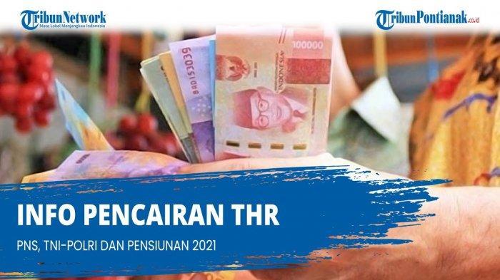 Cair Awal Mei 2021 Berikut Besaran THR Pensiunan PNS, THR PNS, TNI Polri dan Gaji 13