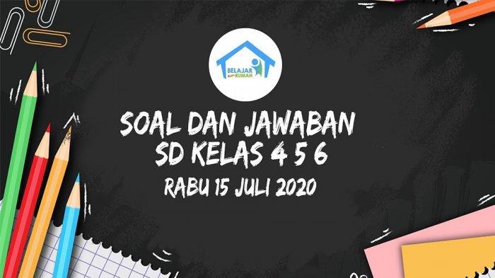 SOAL dan JAWABAN TVRI Rabu 15 Juli 2020 SD Kelas 4-6,Belajar dari Rumah Materi Budaya Jawa Tengah