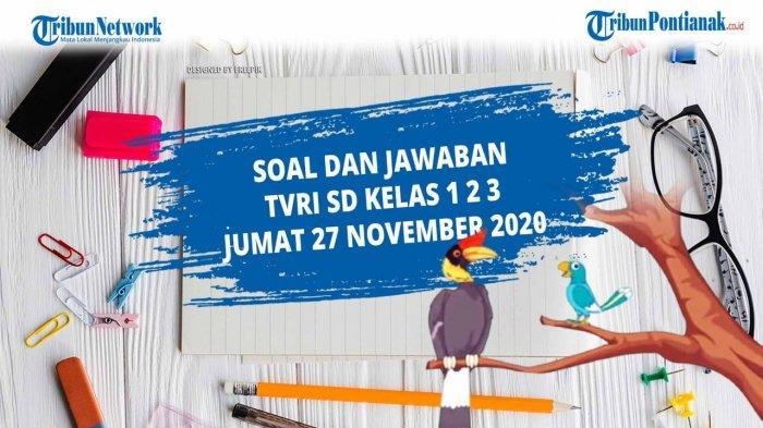 Soal Jawaban TVRI Jumat 27 November 2020 SD Kelas 1-3, Kunci Jawaban Tugas TVRI Kelas 1 2 3 SD Jumat