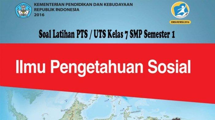 KUNCI Jawaban Soal Latihan PTS IPS Kelas 7 SMP Semester 1 Soal UTS Pilihan Ganda & Essay