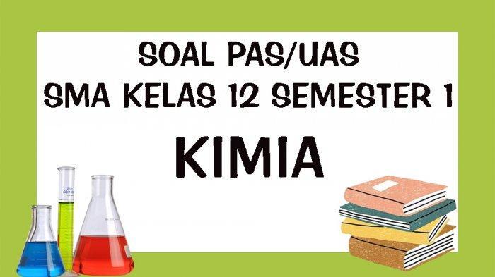 Soal Pas Kimia Kelas 12 Sma Semester 1 Lengkap Kunci Jawaban Soal Latihan Uas Tahun 2020 Tribun Pontianak