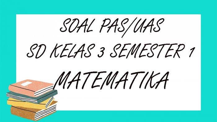 SOAL PAS Matematika Kelas 3 SD Semester 1 Lengkap Kunci ...