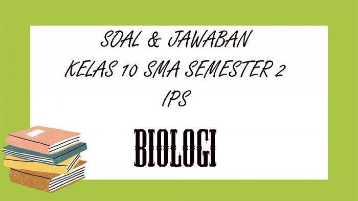 SOAL PAT Biologi Kelas 10 SMA / SMK Semester 2, Kunci Jawaban UKK / UAS Pilihan Ganda