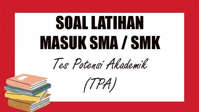 SOAL Tes Masuk SMA / SMK 2021 dan Kunci Jawaban Contoh Soal TPA Pilihan Ganda