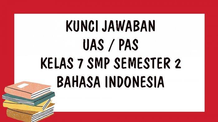 Kunci Jawaban Uas Bahasa Indonesia Kelas 7 Smp Semester 2 Tahun 2021 Soal Latihan Ukk Pas Pontianak