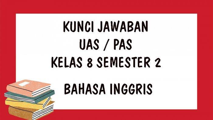 SOAL UAS Bahasa Inggris Kelas 8 SMP Semester 2 Tahun 2021 dan Kunci Jawaban Soal PAS Pilihan Ganda