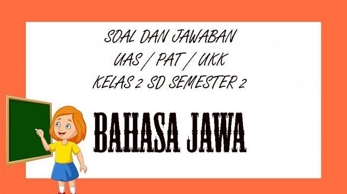 SOAL UAS Bahasa Jawa Kelas 2 SD Semester 2, Kunci Jawaban Soal Latihan PAT UKK Pilihan Ganda Essay