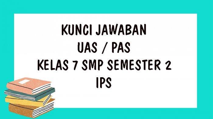 SOAL UKK IPS Kelas 7 SMP Semester 2, Kunci Jawaban UAS / PAT Pilihan Ganda Tahun 2021