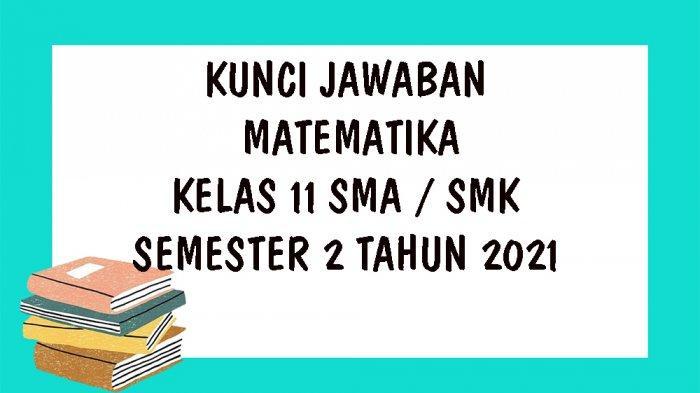 SOAL UAS MatematikaKelas 11 SMA / SMK Semester 2 Tahun 2021, Kunci Jawaban PAT / UKK Pilihan Ganda