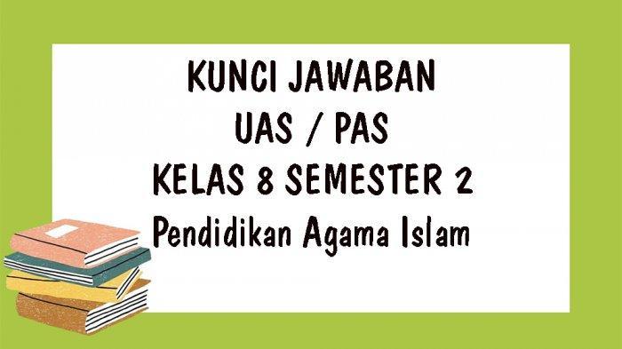 SOAL UAS PAI Kelas 8 SMP Semester 2 dan Kunci Jawaban Soal PAS dan UKK Pendidikan Agama Islam