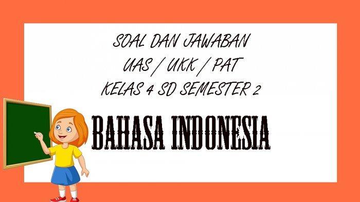 SOAL UAS / PAT Bahasa Indonesia Kelas 4 SD Semester 2 Tahun 2021, Kunci Jawaban Pilihan Ganda Essay