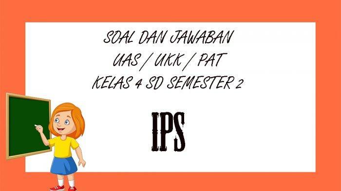 SOAL UAS / PAT IPS Kelas 4 SD Semester 2 dan Kunci Jawaban UKK Ilmu Pengetahuan Sosial Pilihan Ganda
