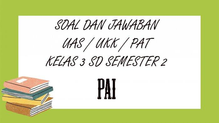 SOAL UAS Pendidikan Agama Islam Kelas 3 SD Semester 2, Kunci Jawaban Pilihan Ganda Essay UKK / PAT