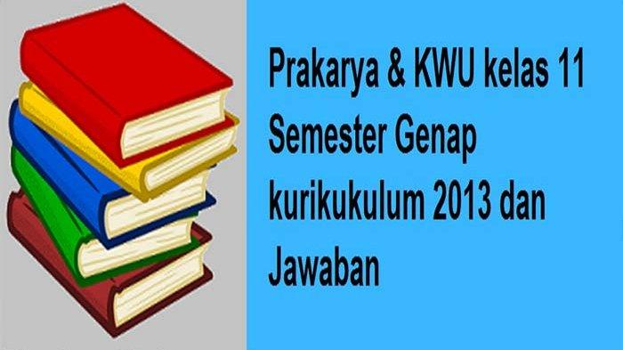 Soal UAS / PAT Prakarya Kelas 11 Semester 2 dan Kunci Jawaban UKK Soal Pilihan Ganda