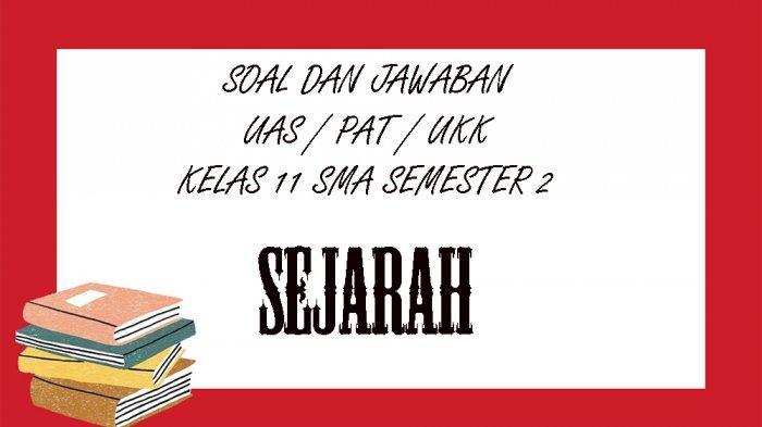 SOAL UAS Sejarah Kelas 11 SMA / SMK Semester 2, Lengkap Kunci Jawaban Pilihan Ganda Essay